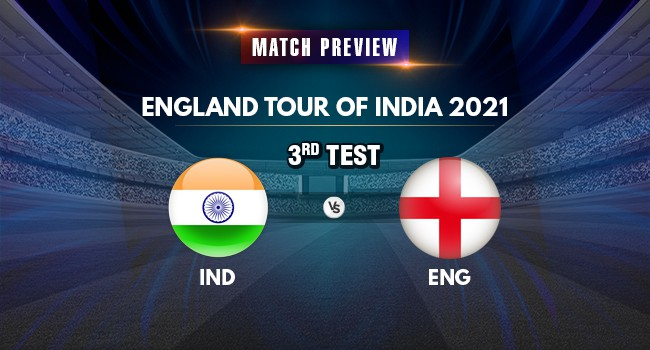 IND vs ENG 3rd Test: Match Preview: England tour of India 2021