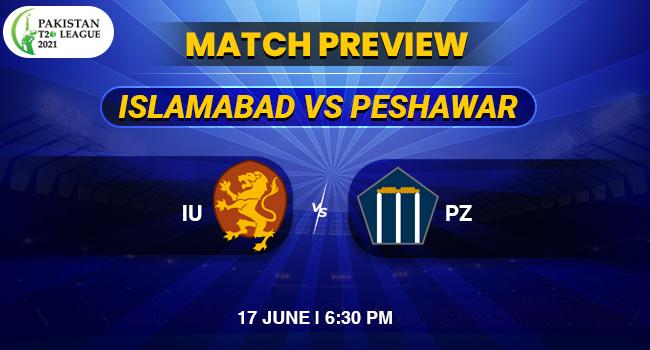 Islamabad vs Peshawar Match Preview   Pakistan T20 League 2021