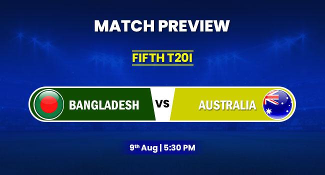 AUS vs BAN 5th T20I. BAN vs AUS Match Preview